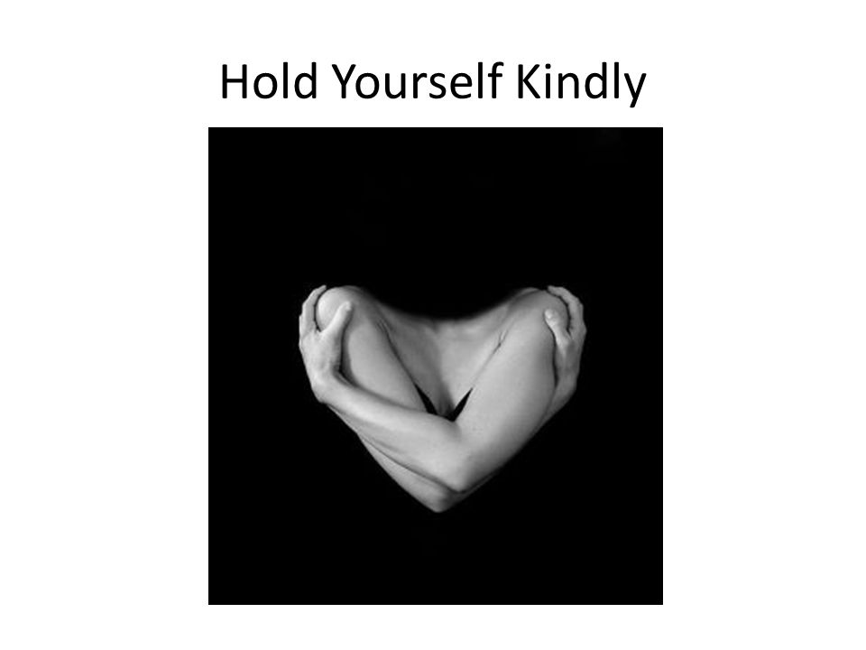 Hold Yourself Kindly