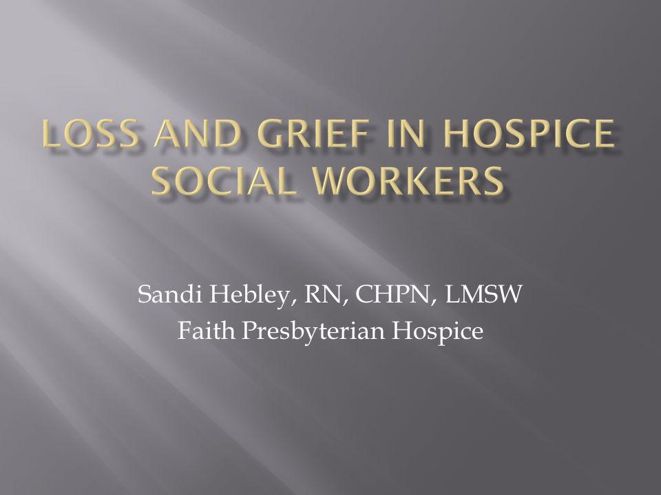 Sandi Hebley, RN, CHPN, LMSW Faith Presbyterian Hospice