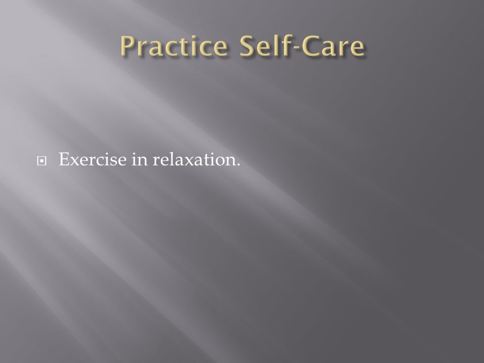  Exercise in relaxation.