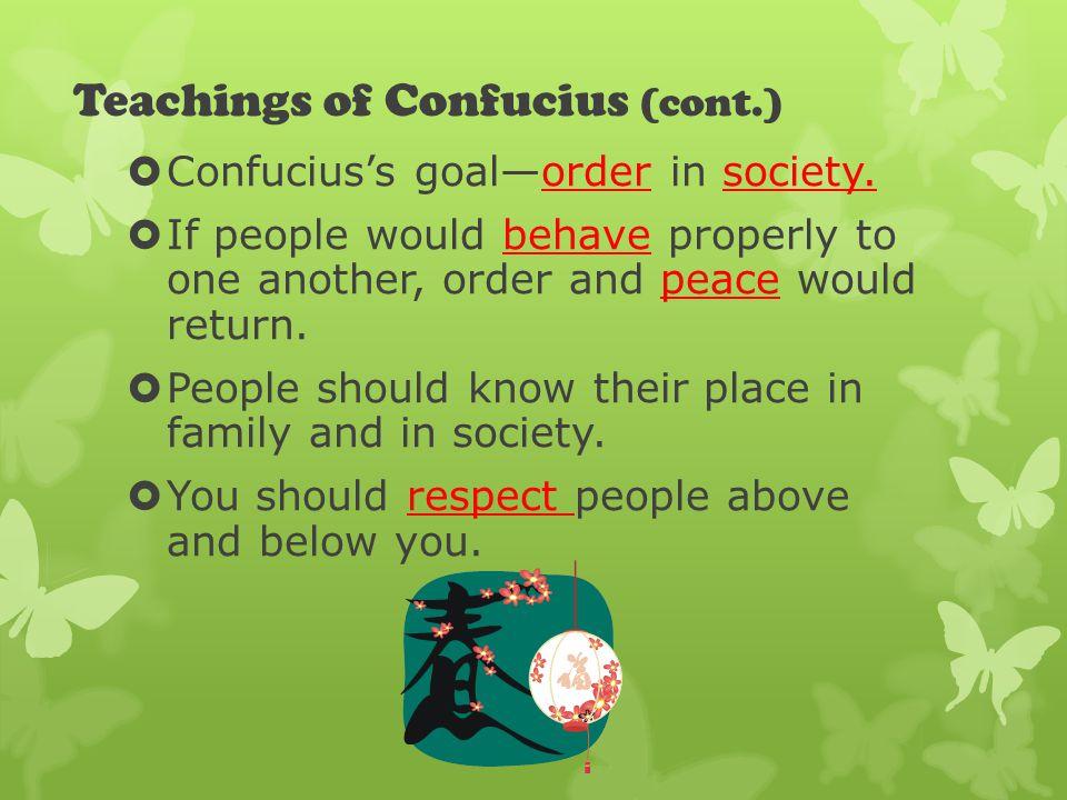 Teachings of Confucius (cont.)  Confucius's goal—order in society.