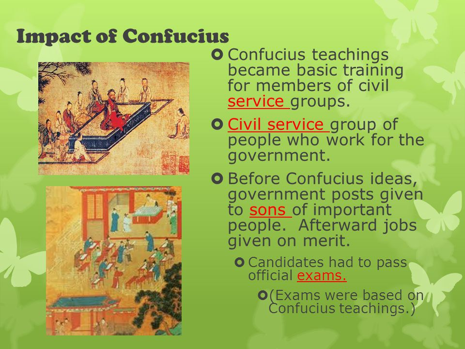 Impact of Confucius  Confucius teachings became basic training for members of civil service groups.
