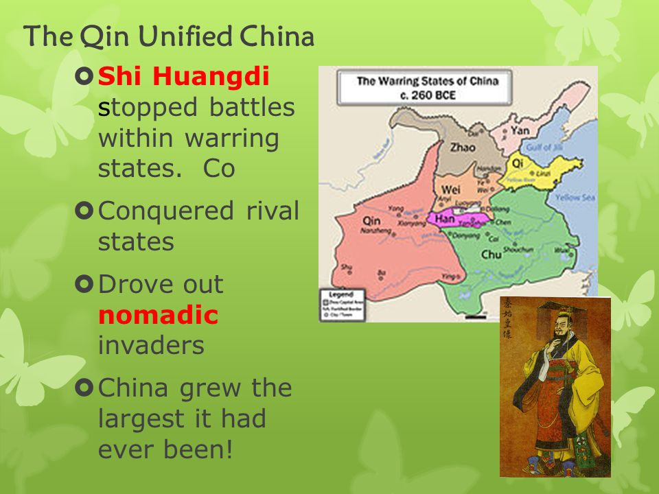 The Qin Unified China  Shi Huangdi stopped battles within warring states.