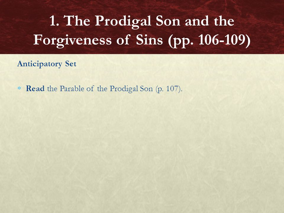 Anticipatory Set  Read the Parable of the Prodigal Son (p. 107). 1. The Prodigal Son and the Forgiveness of Sins (pp. 106-109)