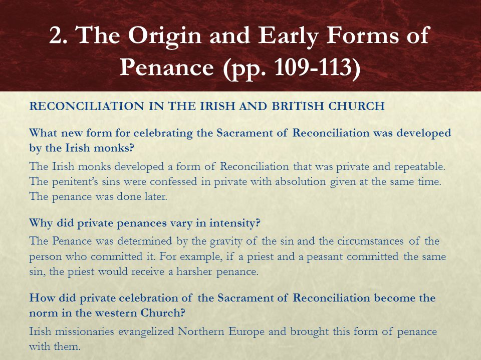 RECONCILIATION IN THE IRISH AND BRITISH CHURCH What new form for celebrating the Sacrament of Reconciliation was developed by the Irish monks? The Iri