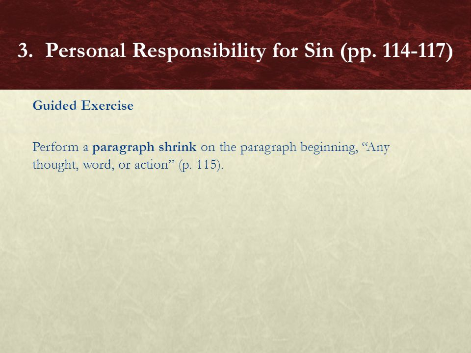 """Guided Exercise Perform a paragraph shrink on the paragraph beginning, """"Any thought, word, or action"""" (p. 115). 3. Personal Responsibility for Sin (pp"""