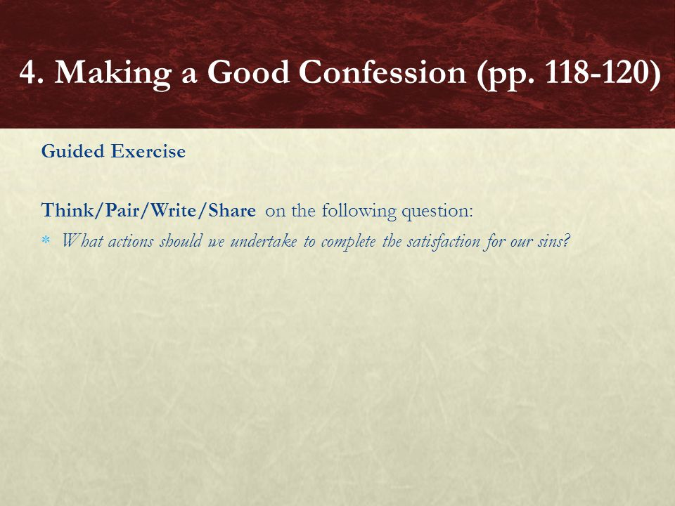 Guided Exercise Think/Pair/Write/Share on the following question:  What actions should we undertake to complete the satisfaction for our sins? 4. Mak