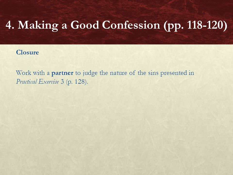 Closure Work with a partner to judge the nature of the sins presented in Practical Exercise 3 (p. 128). 4. Making a Good Confession (pp. 118-120)
