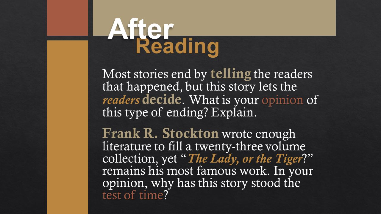 Reading After opinion Most stories end by telling the readers that happened, but this story lets the readers decide. What is your opinion of this type