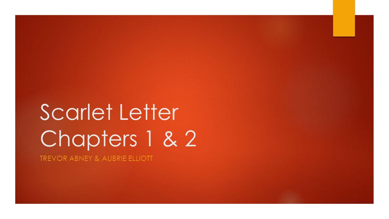 Scarlet Letter Chapters 1 & 2 TREVOR ABNEY & AUBRIE ELLIOTT