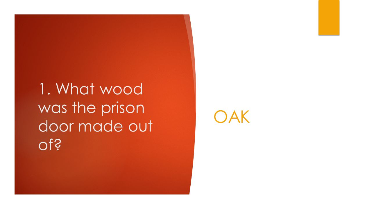 1. What wood was the prison door made out of OAK