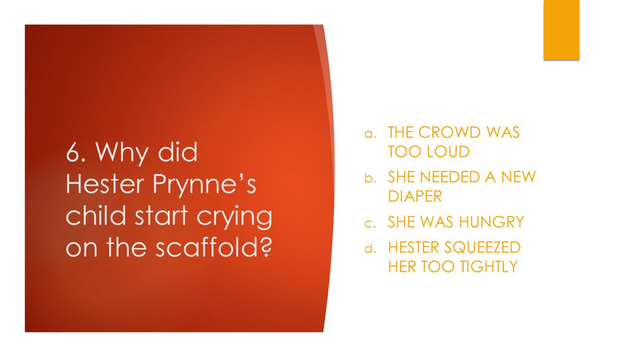 6. Why did Hester Prynne's child start crying on the scaffold.