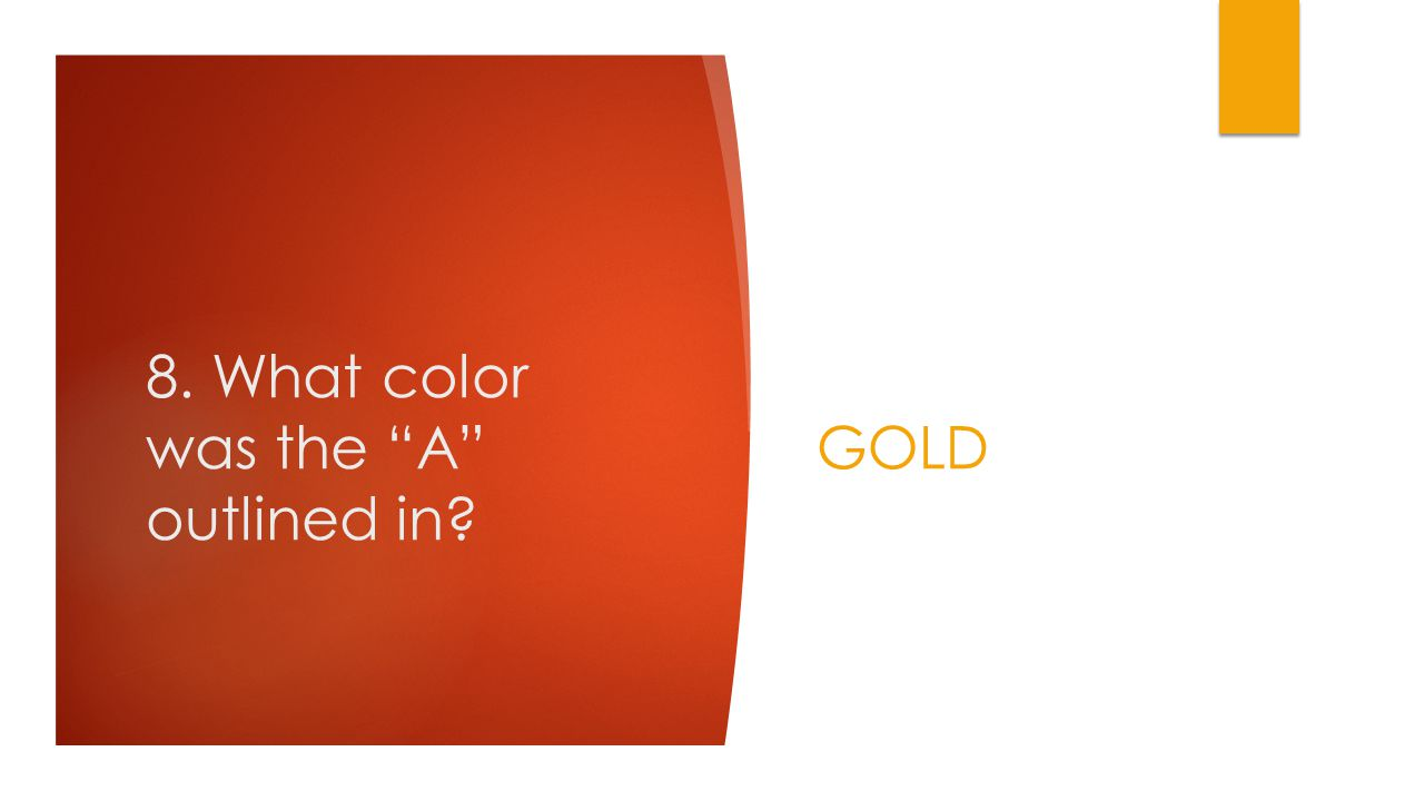 8. What color was the A outlined in? GOLD