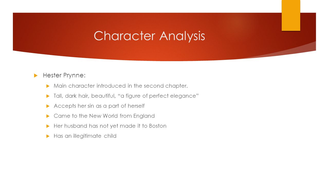 Character Analysis  Hester Prynne:  Main character introduced in the second chapter.