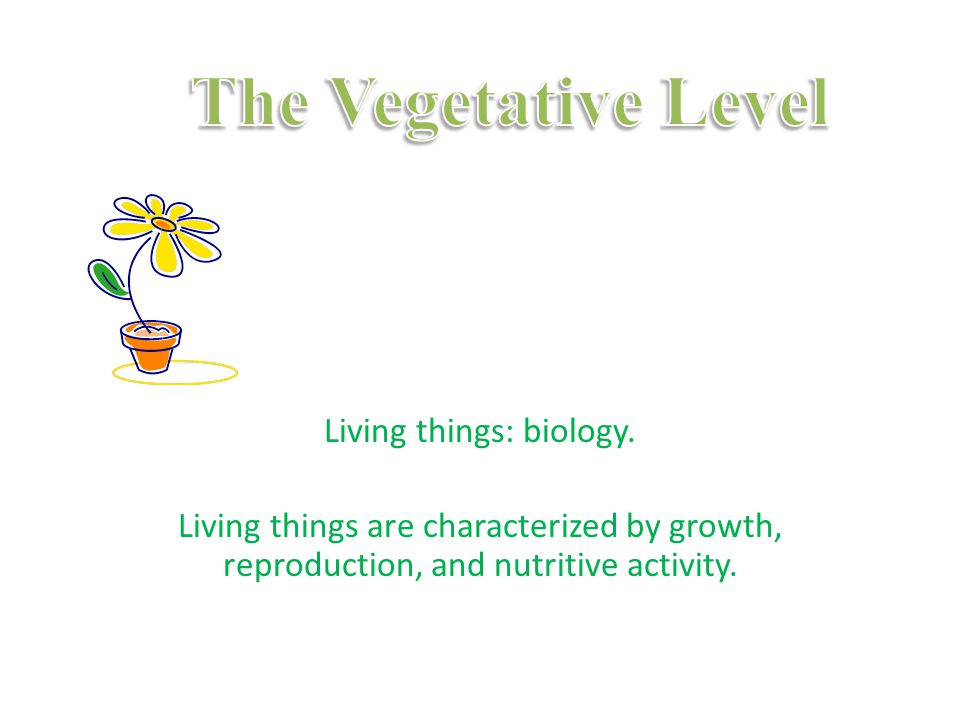 Living things: biology. Living things are characterized by growth, reproduction, and nutritive activity.