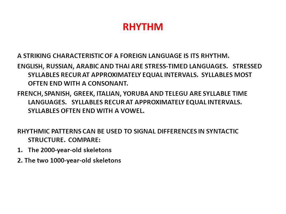 RHYTHM A STRIKING CHARACTERISTIC OF A FOREIGN LANGUAGE IS ITS RHYTHM.