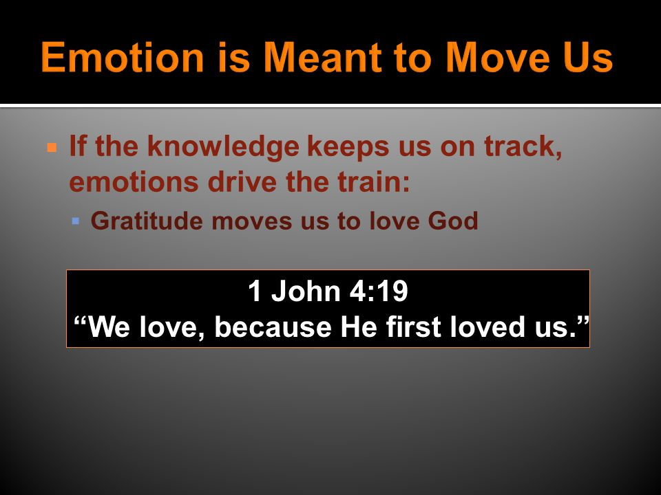 IIf the knowledge keeps us on track, emotions drive the train: JJoy moves us to express our gratitude