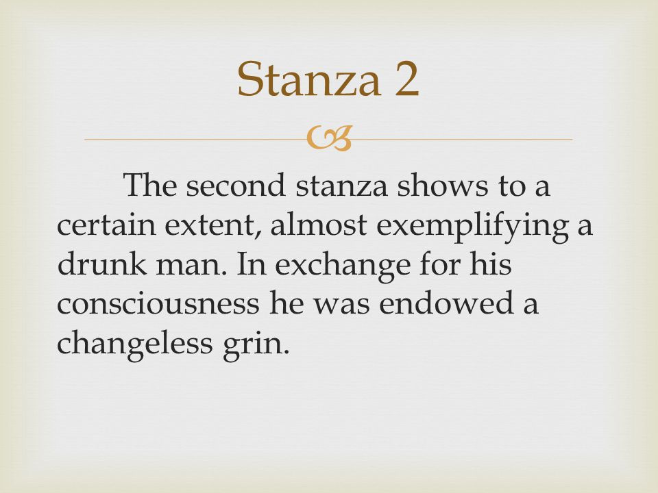  The second stanza shows to a certain extent, almost exemplifying a drunk man.
