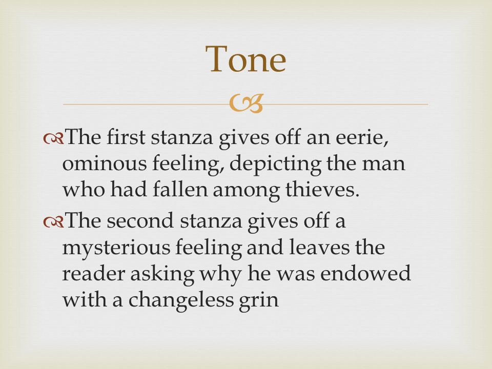   The first stanza gives off an eerie, ominous feeling, depicting the man who had fallen among thieves.