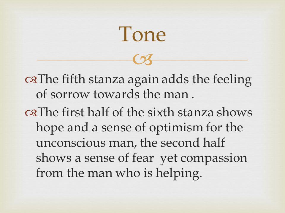   The fifth stanza again adds the feeling of sorrow towards the man.