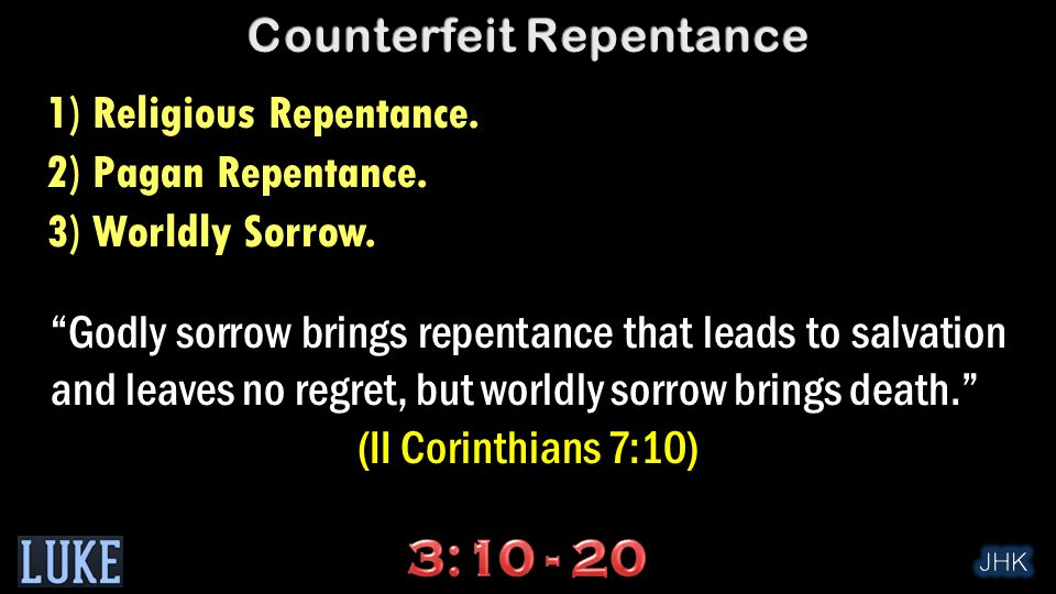 """1) Religious Repentance. 2) Pagan Repentance. 3) Worldly Sorrow. """"Godly sorrow brings repentance that leads to salvation and leaves no regret, but wor"""