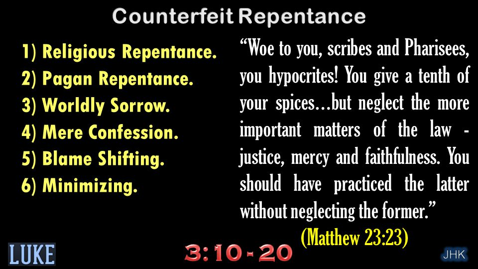"""""""Woe to you, scribes and Pharisees, you hypocrites! You give a tenth of your spices…but neglect the more important matters of the law - justice, mercy"""