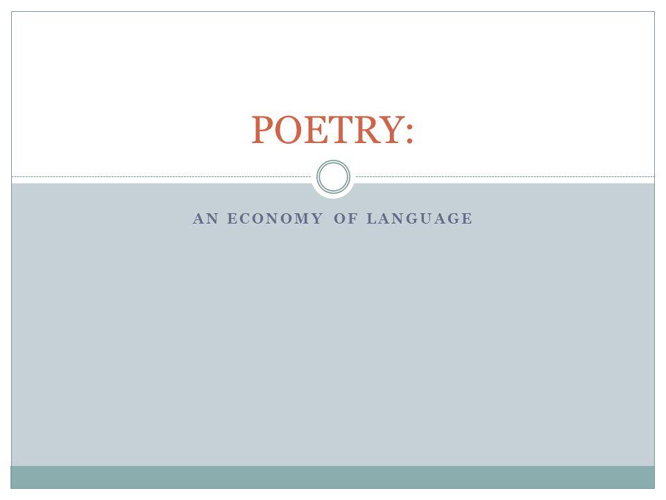 AN ECONOMY OF LANGUAGE POETRY:
