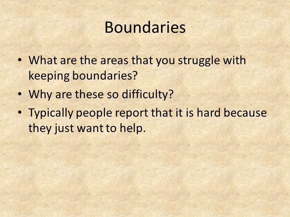 Boundaries What are the areas that you struggle with keeping boundaries.