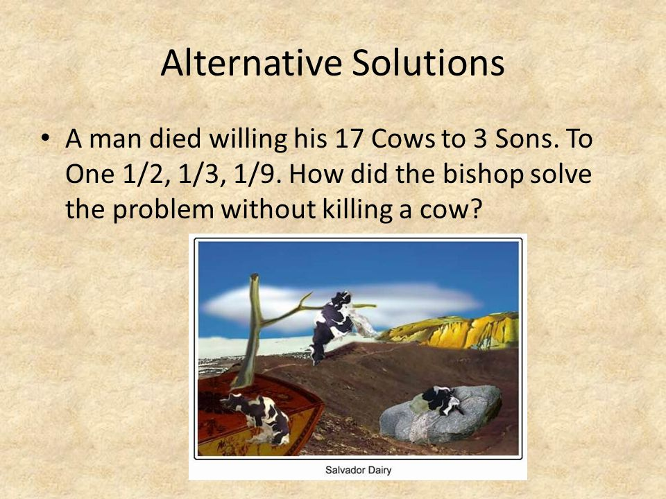 Alternative Solutions A man died willing his 17 Cows to 3 Sons.