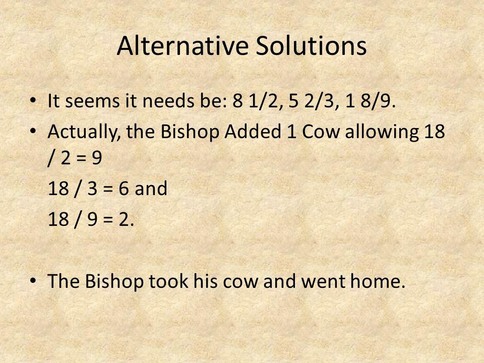 Alternative Solutions It seems it needs be: 8 1/2, 5 2/3, 1 8/9.
