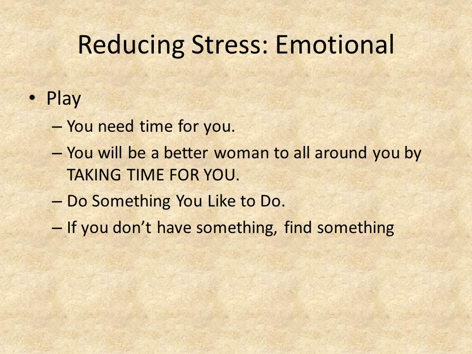 Reducing Stress: Emotional Play – You need time for you.