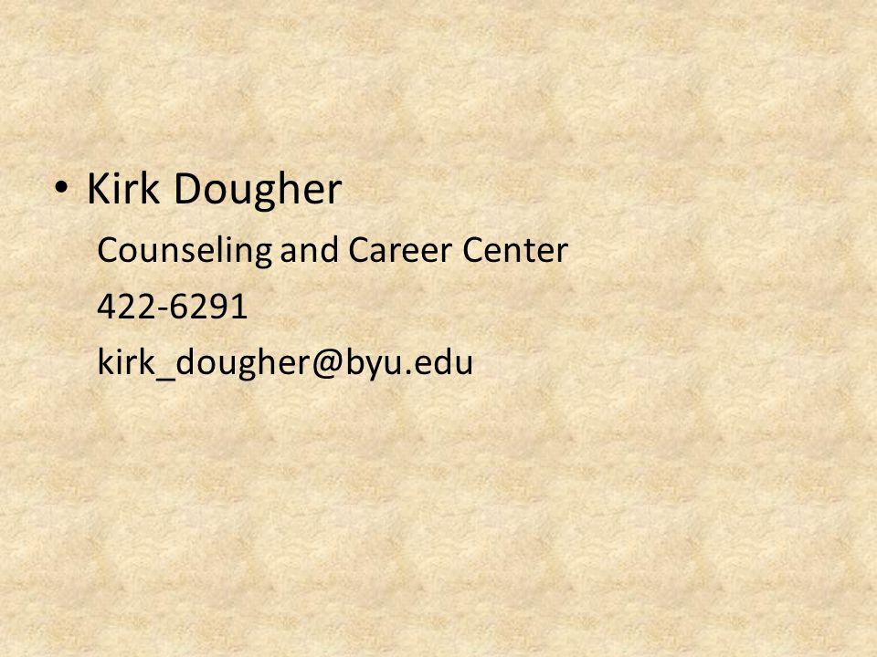 Kirk Dougher Counseling and Career Center 422-6291 kirk_dougher@byu.edu