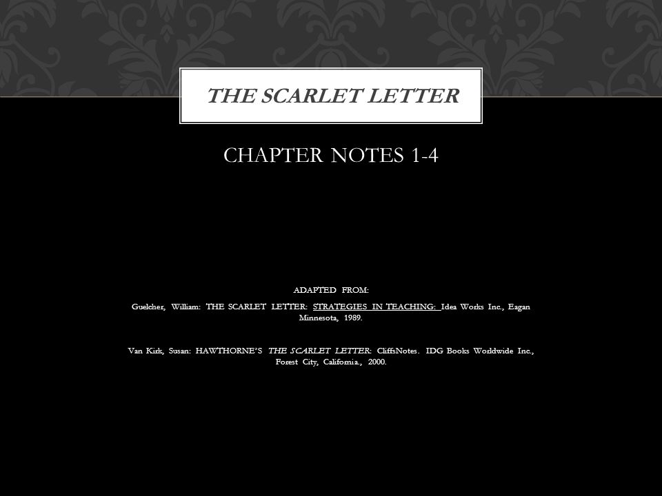 CHAPTER NOTES 1-4 ADAPTED FROM: Guelcher, William: THE SCARLET LETTER: STRATEGIES IN TEACHING: Idea Works Inc., Eagan Minnesota, 1989.