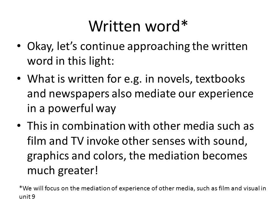 Written word* Okay, let's continue approaching the written word in this light: What is written for e.g. in novels, textbooks and newspapers also media