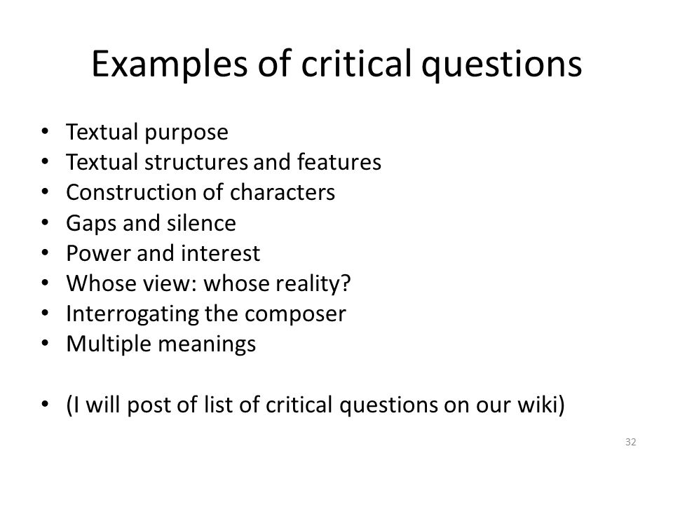 Examples of critical questions Textual purpose Textual structures and features Construction of characters Gaps and silence Power and interest Whose vi