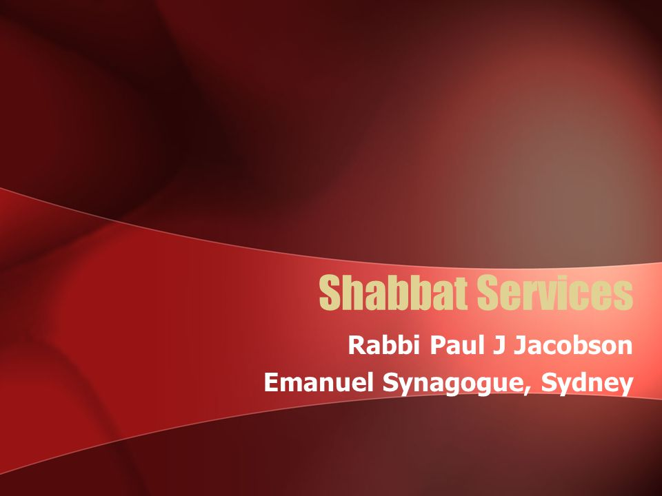 Shabbat Services Rabbi Paul J Jacobson Emanuel Synagogue, Sydney
