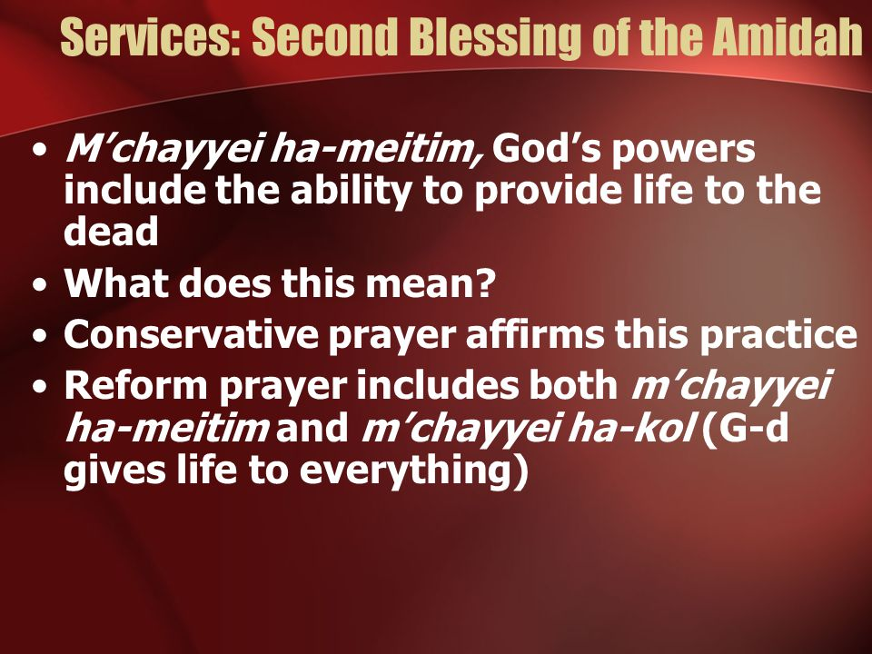 Services: Second Blessing of the Amidah M'chayyei ha-meitim, God's powers include the ability to provide life to the dead What does this mean.
