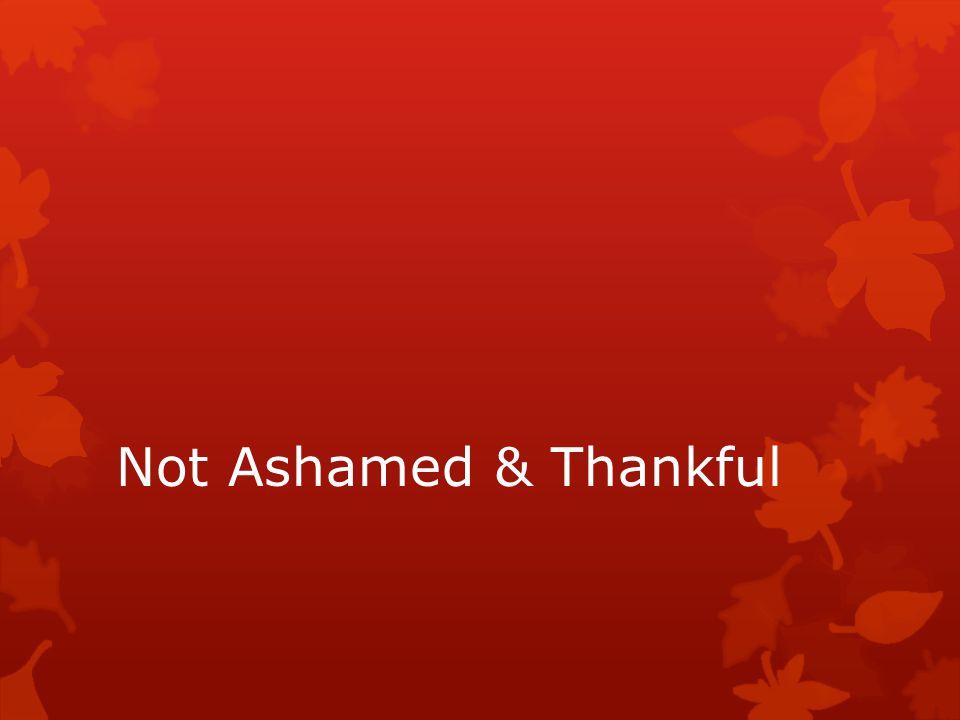 Not Ashamed & Thankful