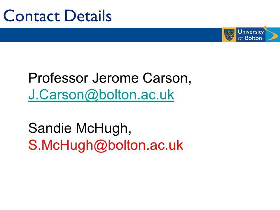 Contact Details oesso SS S Sandie McHugh s.mchugh@bolton.ac.uk Professor Jerome Carson, J.Carson@bolton.ac.uk Sandie McHugh, S.McHugh@bolton.ac.uk