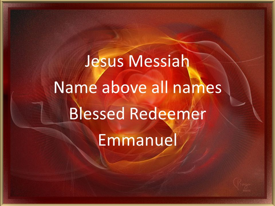 Jesus Messiah Name above all names Blessed Redeemer Emmanuel