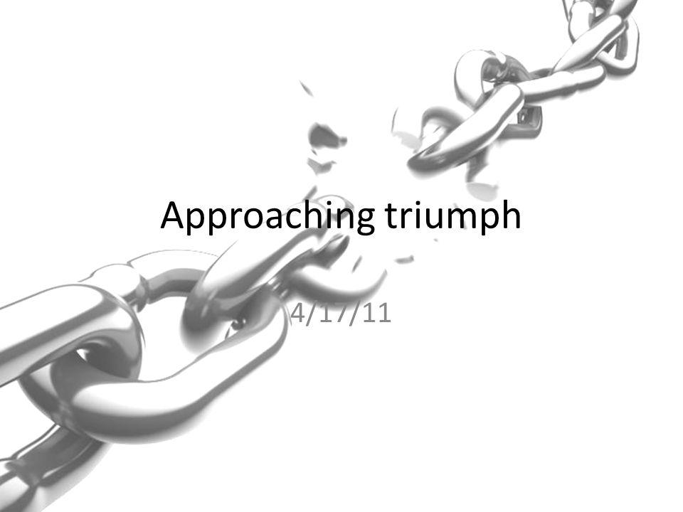 Approaching triumph 4/17/11