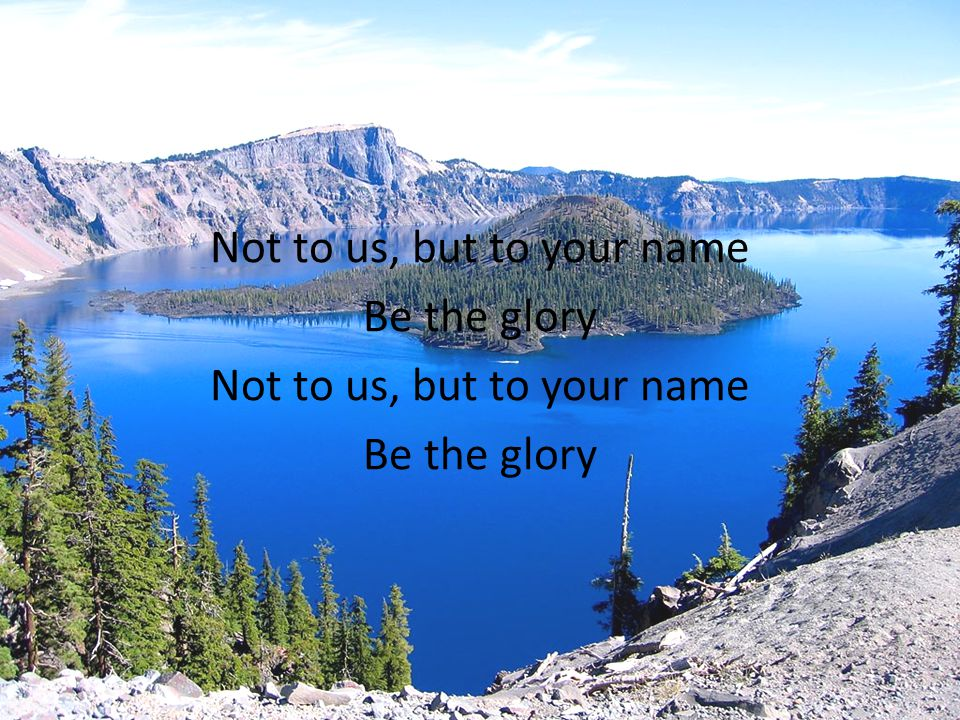 Not to us, but to your name Be the glory Not to us, but to your name Be the glory