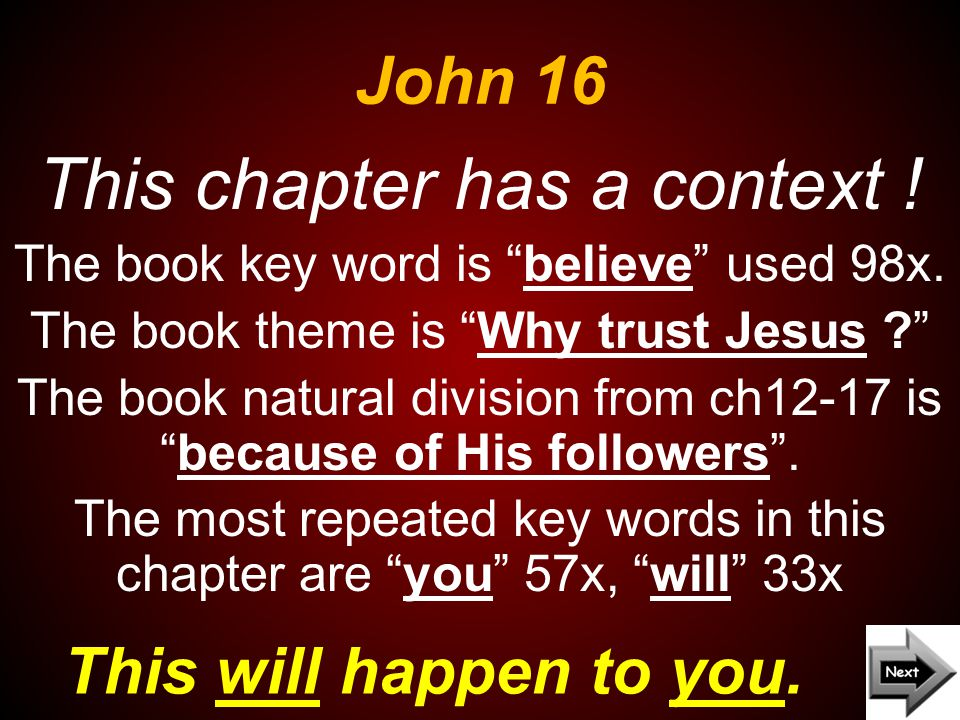 John 16 This will happen to you. This chapter has a context .