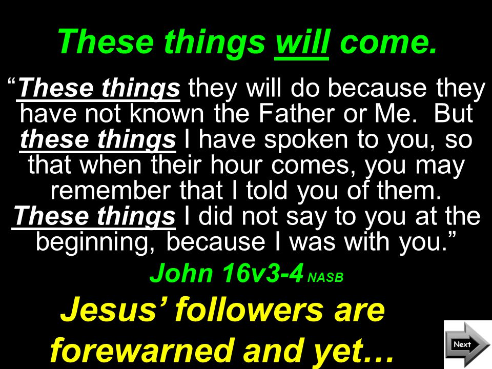 John 16v5-15 But now I am going to Him who sent me ; and none of you asks me, Where are you going ? But because I have said these things to you, sorrow has filled your heart. John 16v5-6 NASB It's for our good !