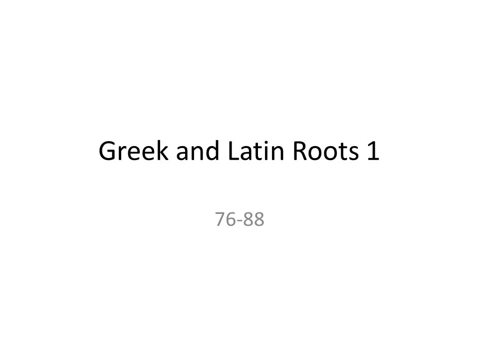 Greek and Latin Roots 1 76-88