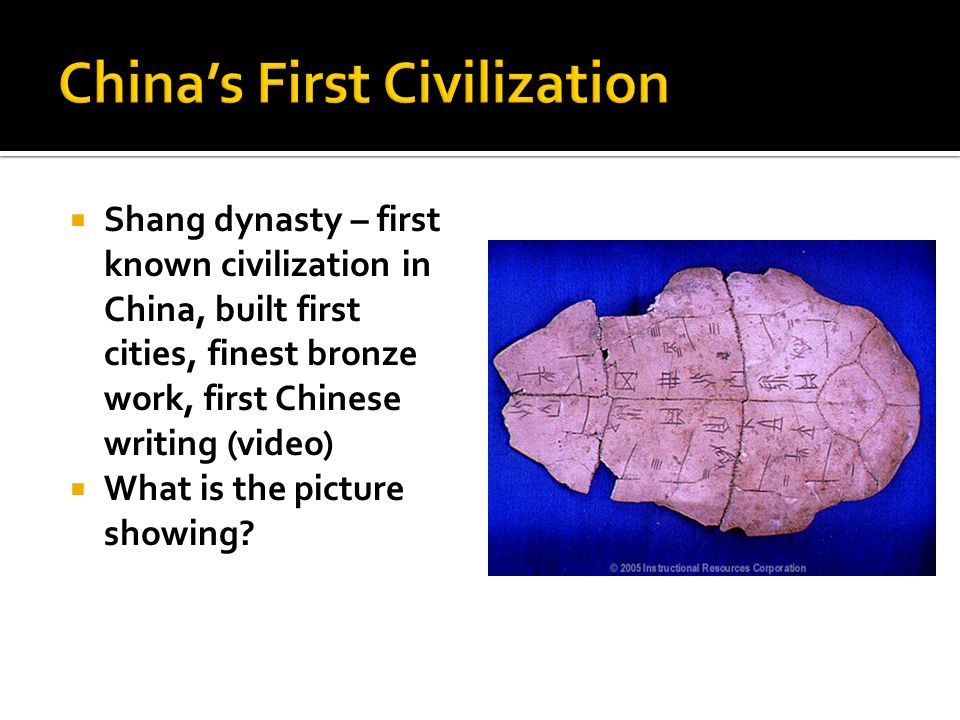  Shang dynasty – first known civilization in China, built first cities, finest bronze work, first Chinese writing (video)  What is the picture showing?