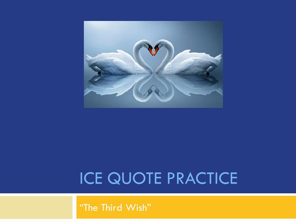 ICE QUOTE PRACTICE The Third Wish