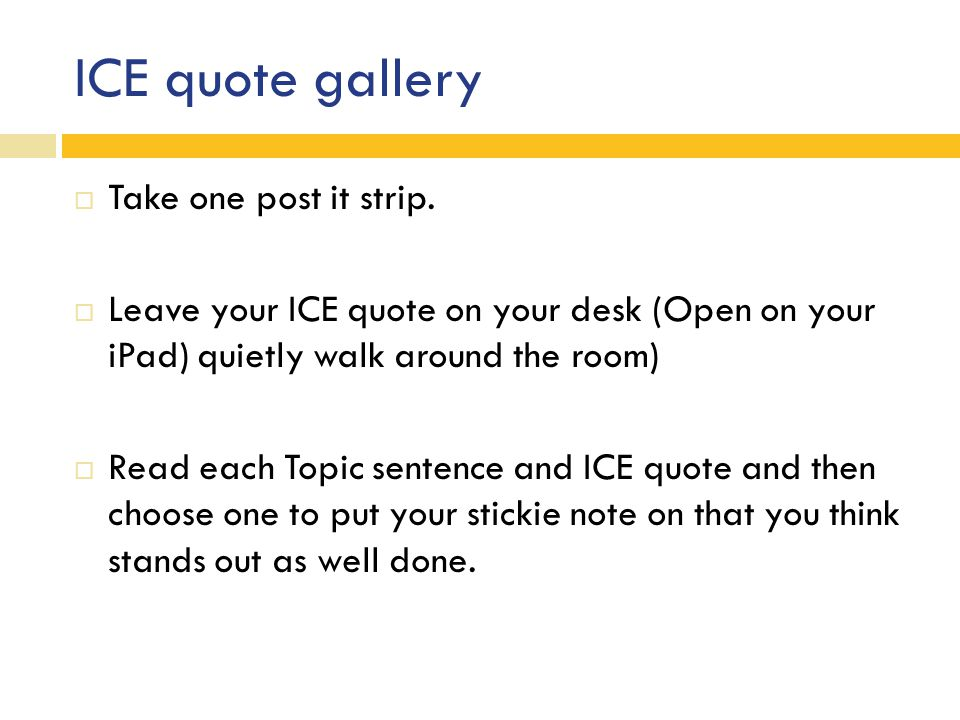ICE quote gallery  Take one post it strip.  Leave your ICE quote on your desk (Open on your iPad) quietly walk around the room)  Read each Topic se