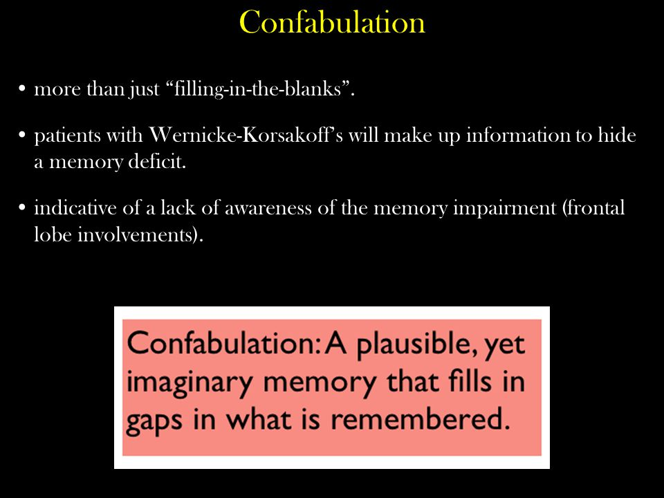 Confabulation more than just filling-in-the-blanks .