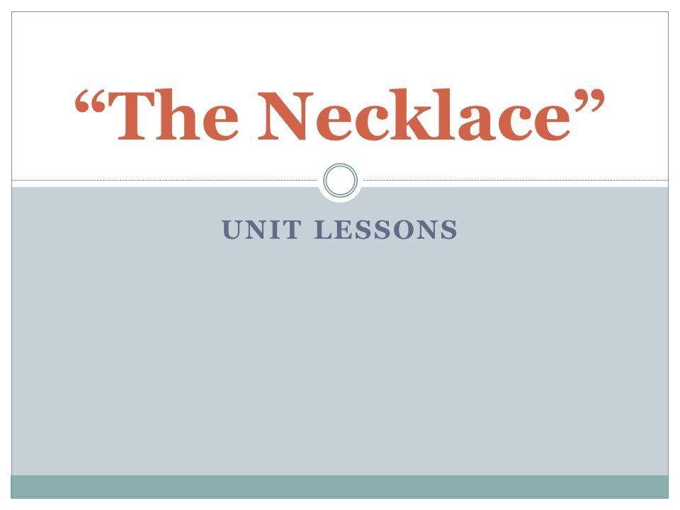 UNIT LESSONS The Necklace