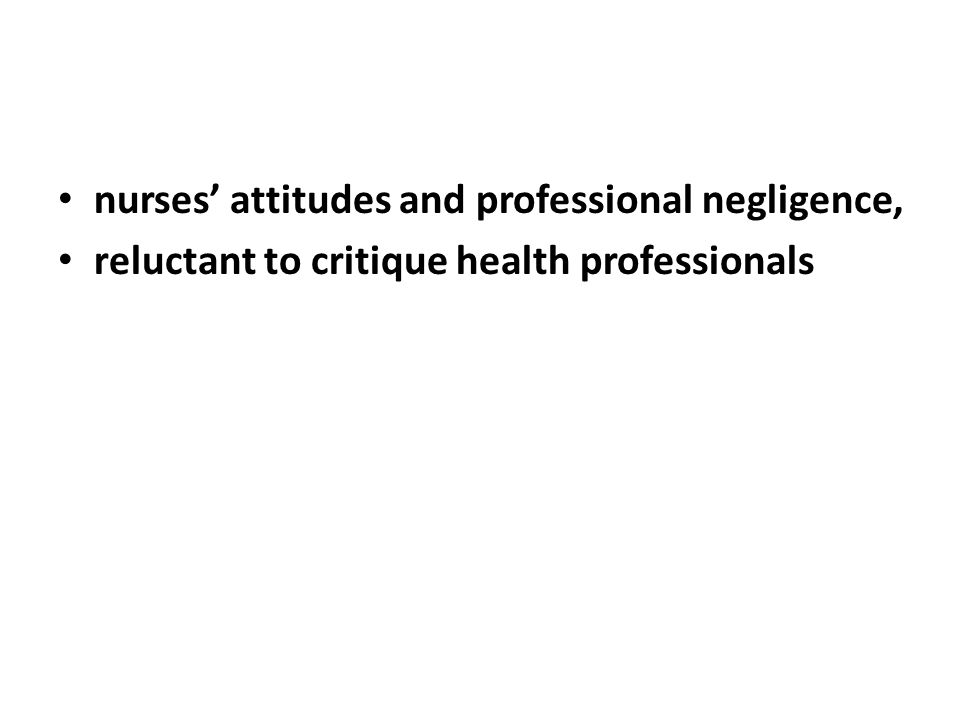 nurses' attitudes and professional negligence, reluctant to critique health professionals